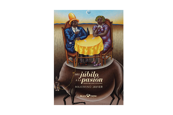 Cover art: Del júbilo a la pasión (From Jubilation to Passion) on the art of Maximino Javier, a Mexican visual artist from the state of Oaxaca.